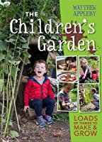 The Children's Garden: Loads of Things to Make & Grow