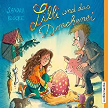 Lilli und das Drachenei (       ungekürzt) von Sandra Klocke Gesprochen von: Philipp Schepmann
