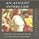 An August Interlude: A Detective Novel of 1929: The Cyrus Skeen Mysteries, Book 12 Audiobook by Edward Cline Narrated by Gregg Rizzo