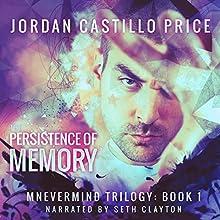 The Persistence of Memory: Mnevermind Trilogy, Book 1   Livre audio Auteur(s) : Jordan Castillo Price Narrateur(s) : Seth Clayton