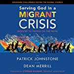 Serving God in a Migrant Crisis: Ministry to People on the Move | Patrick Johnstone,Dean Merrill