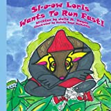 img - for Sl-o-ow Loris Wants To Run Fast! book / textbook / text book