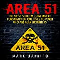 Area 51: The Most Secretive Government Conspiracy of Our Times to Cover UFO and Alien Encounters Audiobook by Mark Janniro Narrated by Christopher G. Campos