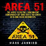 Area 51: The Most Secretive Government Conspiracy of Our Times to Cover UFO and Alien Encounters | Mark Janniro