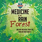 Medicine of the Rain Forest: Ancient Medicine from the Amazon Rain Forest |  The Healthy Reader
