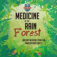 Medicine of the Rain Forest: Ancient Medicine from the Amazon Rain Forest (       UNABRIDGED) by The Healthy Reader Narrated by Matthew Fiedler