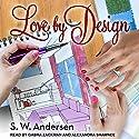 Love by Design Hörbuch von S.W. Andersen Gesprochen von: Alexandra Shawnee, Gabra Zackman