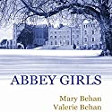 Abbey Girls Audiobook by Mary Behan, Valerie Behan Narrated by Mary Behan, Valerie Behan