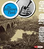 img - for The Johnstown Flood: Core Events of Deadly Disaster (What Went Wrong?) book / textbook / text book