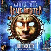 Relic Master: The Dark City, Book 1 | [Catherine Fisher]