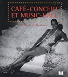 Caf�-concert et music-hall : De Paris � Bordeaux