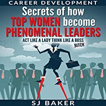 Career Development: Secrets of How Top Women Become Phenomenal Leaders Audiobook by S.J. Baker Narrated by Deborah L. Kelley