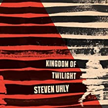 Kingdom of Twilight Audiobook by Steven Uhly, Jamie Bulloch - translator Narrated by Peter Noble