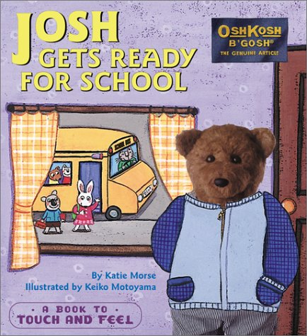 josh-gets-ready-for-school-a-book-to-touch-and-feel-oshkosh