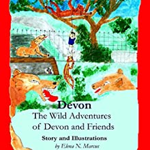 Devon: The Wild Adventures of Devon and Friends (       ABRIDGED) by Ms. Elena N. Marcus Narrated by Pamela Rand, Dale Camden, Burl Lampert, Kevin Brown, Marsha Joy