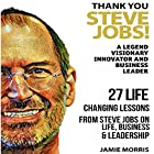 Thank You, Steve Jobs: A Legendary Visionary, Innovator and Business Leader: 27 Life Changing Lessons from Steve Jobs About Life, Business and Leadership Hörbuch von Jamie Morris Gesprochen von: David Carroll