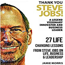 Thank You, Steve Jobs: A Legendary Visionary, Innovator and Business Leader: 27 Life Changing Lessons from Steve Jobs About Life, Business and Leadership Audiobook by Jamie Morris Narrated by David Carroll