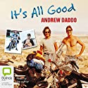 It's All Good Audiobook by Andrew Daddo Narrated by Andrew Daddo