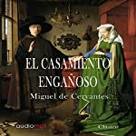 El casamiento engañoso [The Misleading Marriage] | Miguel de Cervantes