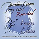 Brothers Grimm Fairy Tales Revisited: Omnibus Edition Audiobook by Jacob Grimm, Wilhelm Grimm Narrated by Ulf Bjorklund, Kim Bjorklund
