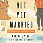 Not Yet Married: The Pursuit of Joy in Singleness and Dating | Marshall Segal