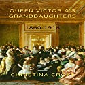 Queen Victoria's Granddaughters: 1860-1918 Audiobook by Christina Croft Narrated by Fleur Edwards