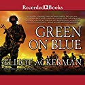 Green on Blue (       UNABRIDGED) by Elliot Ackerman Narrated by Piter Marek