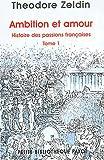 echange, troc Theodore Zeldin - Ambition et amour - Histoire des passions françaises, tome 1