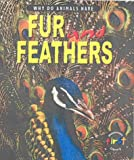 Why Do Animals Have Fur and Feathers? (Why Do Animals Have) (Why Do Animals Have) (0431153329) by Elizabeth Miles