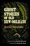 img - for Ghost Stories of Old New Orleans book / textbook / text book