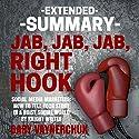 Extended Summary of Jab, Jab, Jab, Right Hook by Gary Vaynerchuk Hörbuch von  Knight Writer Gesprochen von: Richard Banks