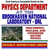 img - for 21st Century Complete Guide to the Physics Department at the Brookhaven National Laboratory (BNL) including Research into High-Energy, Nuclear, and Condensed Matter Physics (CD-ROM) book / textbook / text book