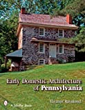 Early Domestic Architecture of Pennsylvania (Schiffer Book)