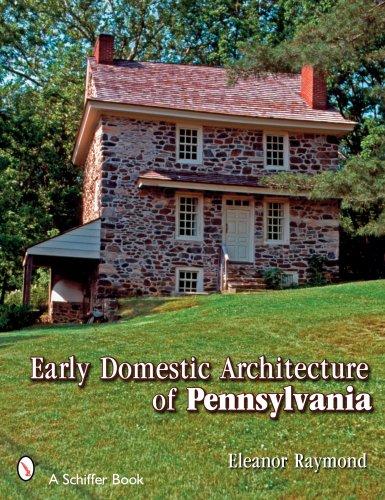Early Domestic Architecture of Pennsylvania (Schiffer Book)