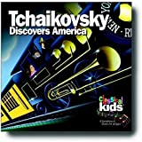 CLASSICAL KIDS - TCHAIKOVSKY DISCOVERS AMERICA