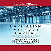 Capitalism Without Capital: The Rise of the Intangible Economy | [Jonathan Haskel, Stian Westlake]