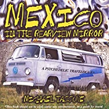 Mexico in the Rearview Mirror: A Psychedelic Travelogue (       UNABRIDGED) by Michael Tassone Narrated by Michael Tassone