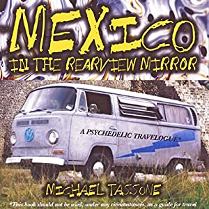 Mexico in the Rearview Mirror: A Psychedelic Travelogue Audiobook