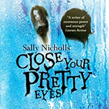 Close Your Pretty Eyes Audiobook by Sally Nicholls Narrated by Emilia Fox