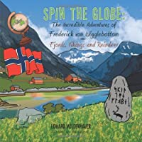 Fjords, Vikings and Reindeer (Spin the Globe: The Incredible Adventures of Frederick von W)
