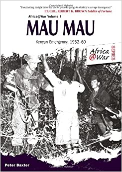 Mau Mau: The Kenyan Emergency 1952-60 (Africa @ War Series) Paperback