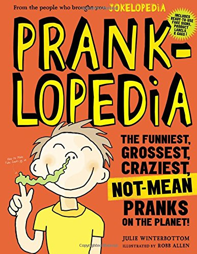 Pranklopedia: The Funniest, Best, Craziest Not-Mean Pranks Ever Assembled in One Book!