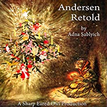 Andersen Retold Audiobook by Hans Christian Andersen, Adna Sablyich Narrated by Adna Sablyich