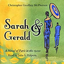 Sarah & Gerald: A Novel of Paris in the 1920s (       UNABRIDGED) by Christopher Geoffrey McPherson Narrated by Julie S. Halpern