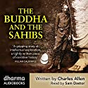The Buddha and the Sahibs: The men who discovered India's lost religion (       UNABRIDGED) by Charles Allen Narrated by Sam Dastor