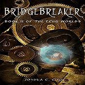 Bridgebreaker: The Echo Worlds, Book 2 | Joshua C. Cook