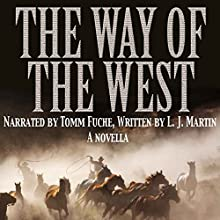 The Way of the West Audiobook by L. J. Martin Narrated by Tomm Fuche
