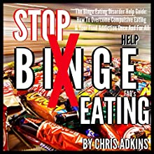 The Binge Eating Disorder Help Guide: How to Overcome Compulsive Eating and Your Food Addiction Once and for All (       UNABRIDGED) by Chris Adkins Narrated by Michael Pauley