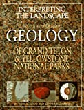 img - for Interpreting the Landscape : Recent and Ongoing Geology of Grand Teton and Yellowstone National Parks book / textbook / text book