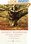Ancient Woodland: History, Industry a...